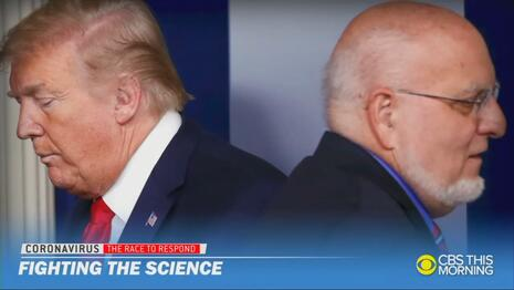 CBS: Trump 'at War With Scientists,' 'Fighting the Science'